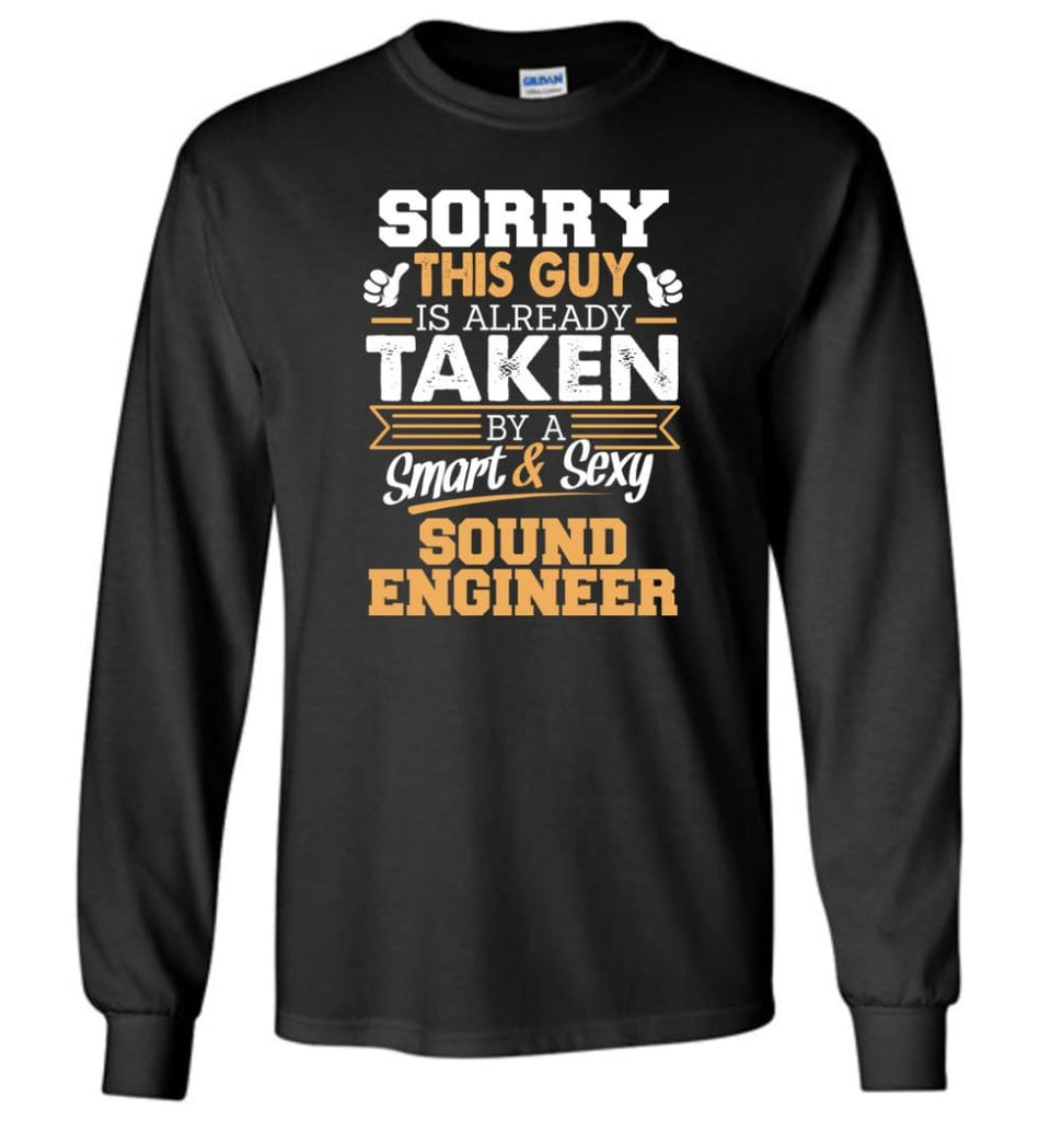 Sound Engineer Shirt Cool Gift for Boyfriend Husband or Lover - Long Sleeve T-Shirt - Black / M