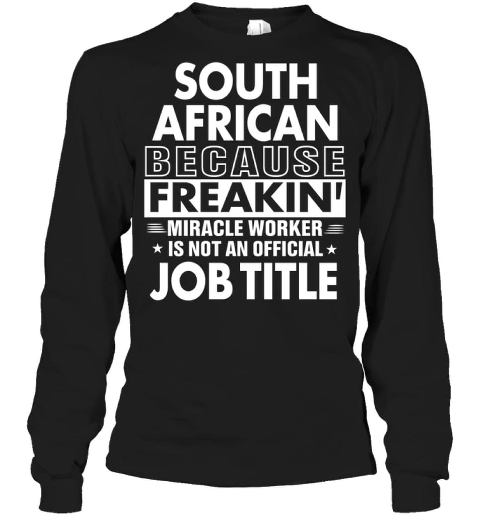 South African Because Freakin' Miracle Worker Job Title Long Sleeve - Gildan 6.1oz Long Sleeve / Black / S - Apparel