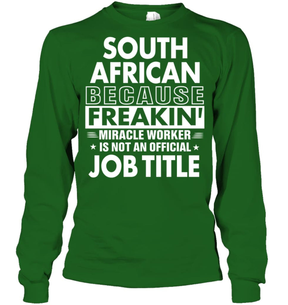 South African Because Freakin' Miracle Worker Job Title Long Sleeve - Gildan 6.1oz Long Sleeve / Irish Green / S -