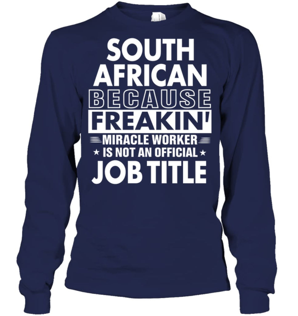 South African Because Freakin' Miracle Worker Job Title Long Sleeve - Gildan 6.1oz Long Sleeve / Navy / S - Apparel
