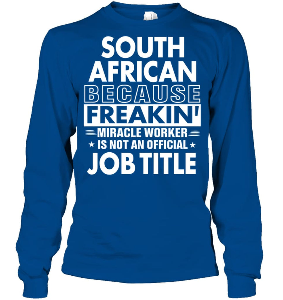 South African Because Freakin' Miracle Worker Job Title Long Sleeve - Gildan 6.1oz Long Sleeve / Royal / S - Apparel