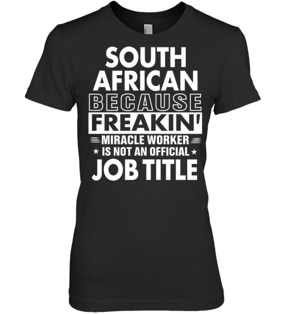 South African Because Freakin' Miracle Worker Job Title Women Tee - Hanes Women's Nano-T / Black / S - Apparel