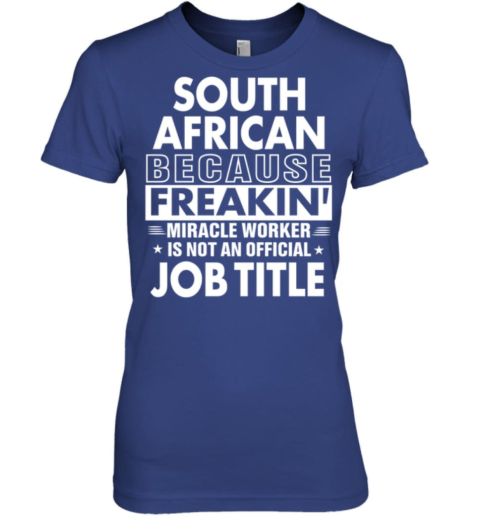 South African Because Freakin' Miracle Worker Job Title Women Tee - Hanes Women's Nano-T / Deep Royal / S - Apparel