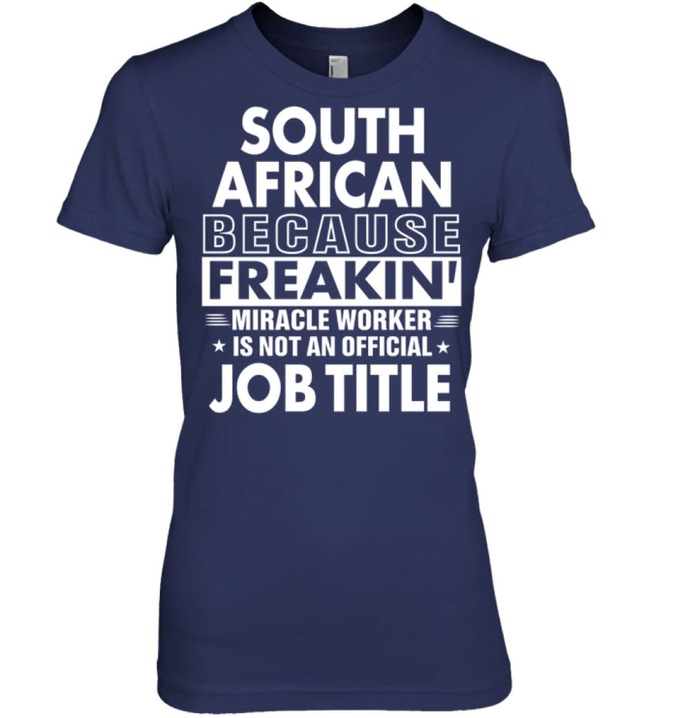 South African Because Freakin' Miracle Worker Job Title Women Tee - Hanes Women's Nano-T / Navy / S - Apparel
