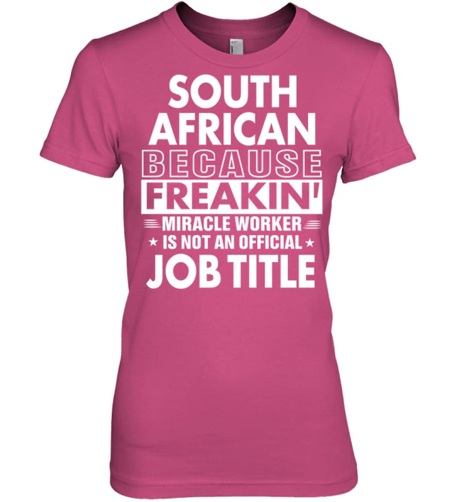 South African Because Freakin' Miracle Worker Job Title Women Tee - Hanes Women's Nano-T / Wow Pink / S - Apparel