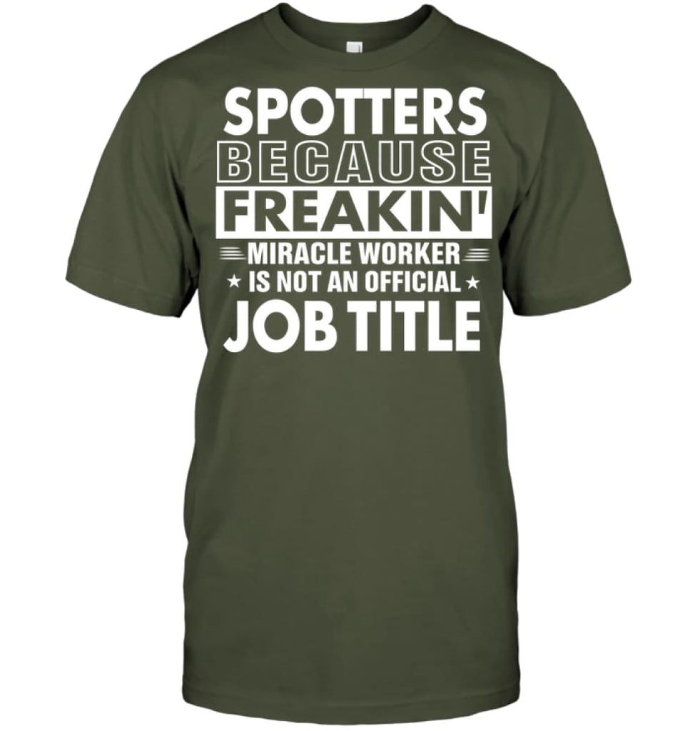 Spotters Because Freakin' Miracle Worker Job Title T-shirt - Hanes Tagless Tee / Fatigue Green / S - Apparel