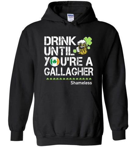 St Patrick's Day Irish Shirt Drink Until You're A Gallagher Shameless - Hoodie - Black / M