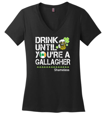 St Patrick's Day Irish Shirt Drink Until You're A Gallagher Shameless - Ladies V-Neck - Black / M