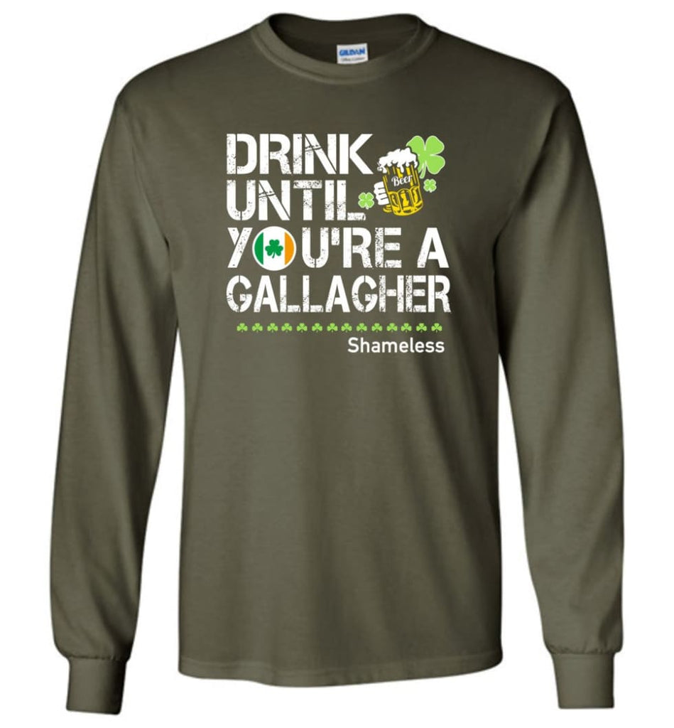 St Patrick's Day Irish Shirt Drink Until You're A Gallagher Shameless - Long Sleeve T-Shirt - Military Green / M