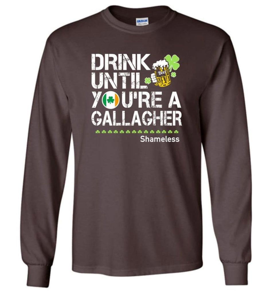 St Patrick's Day Irish Shirt Drink Until You're A Gallagher Shameless - Long Sleeve T-Shirt - Dark Chocolate / M