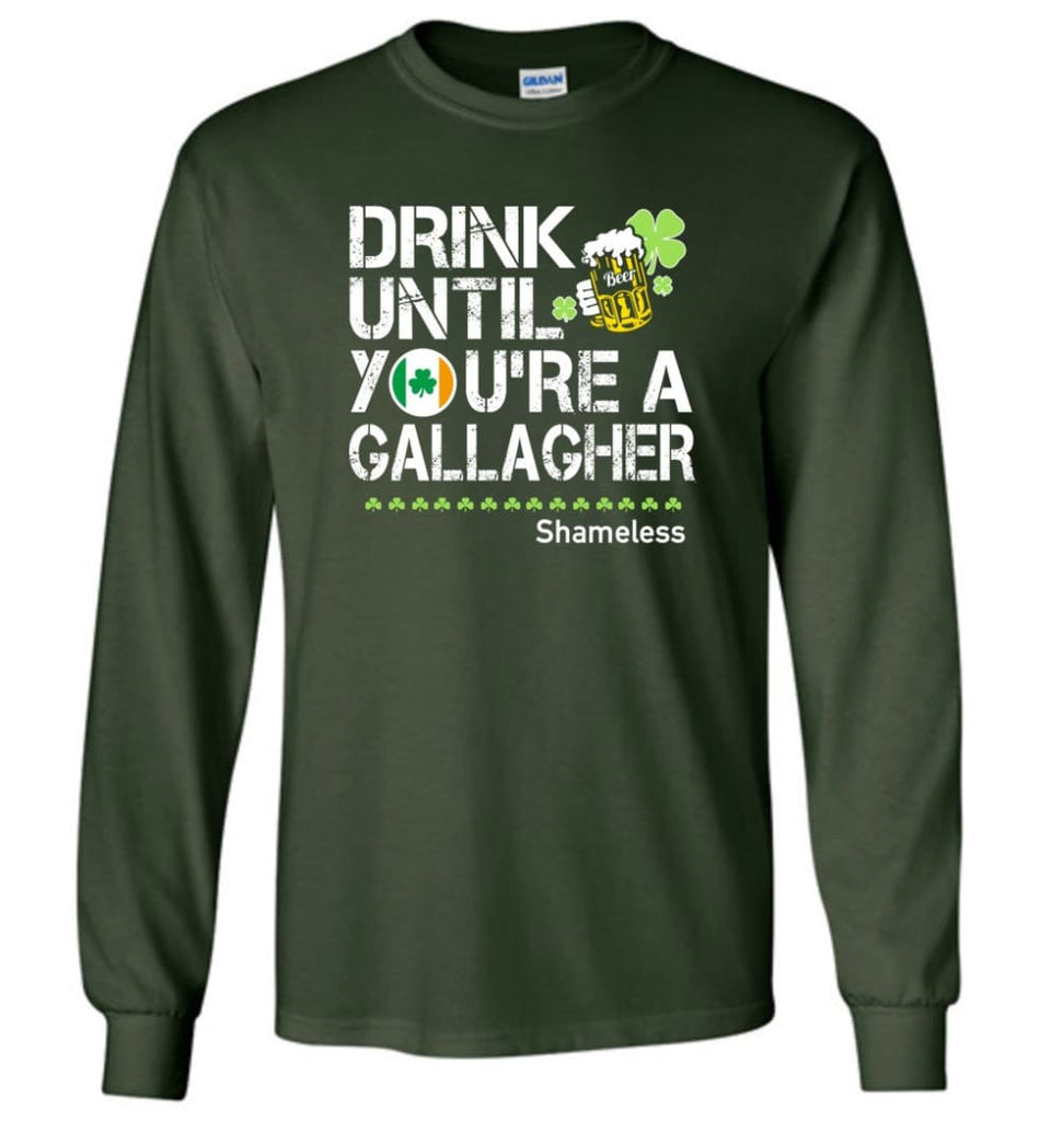 St Patrick's Day Irish Shirt Drink Until You're A Gallagher Shameless - Long Sleeve T-Shirt - Forest Green / M