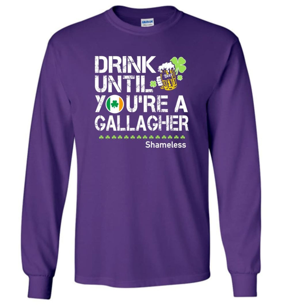 St Patrick's Day Irish Shirt Drink Until You're A Gallagher Shameless - Long Sleeve T-Shirt - Purple / M