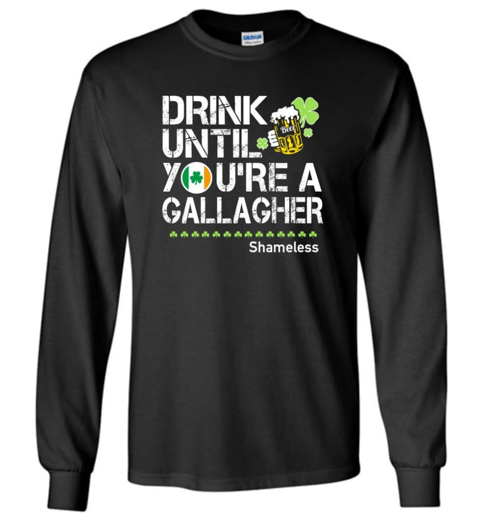 St Patrick's Day Irish Shirt Drink Until You're A Gallagher Shameless - Long Sleeve T-Shirt - Black / M