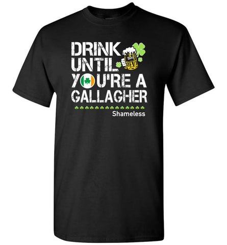 St Patrick'S Day Irish Shirt Drink Until You'Re A Gallagher Shameless T-Shirt - Black / S