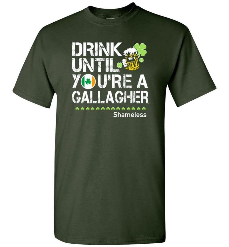 St Patrick'S Day Irish Shirt Drink Until You'Re A Gallagher Shameless T-Shirt - Forest Green / S