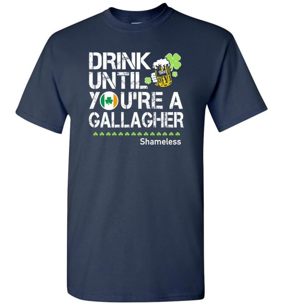 St Patrick'S Day Irish Shirt Drink Until You'Re A Gallagher Shameless T-Shirt - Navy / S