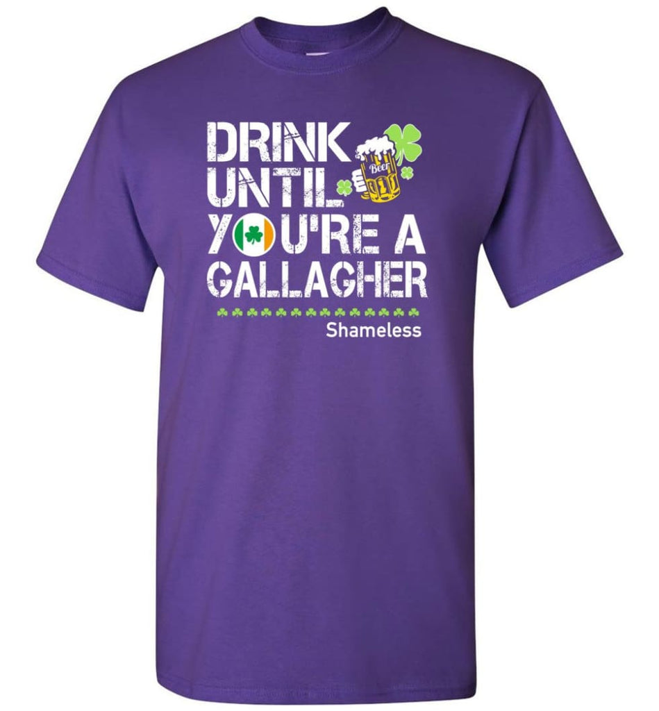 St Patrick'S Day Irish Shirt Drink Until You'Re A Gallagher Shameless T-Shirt - Purple / S