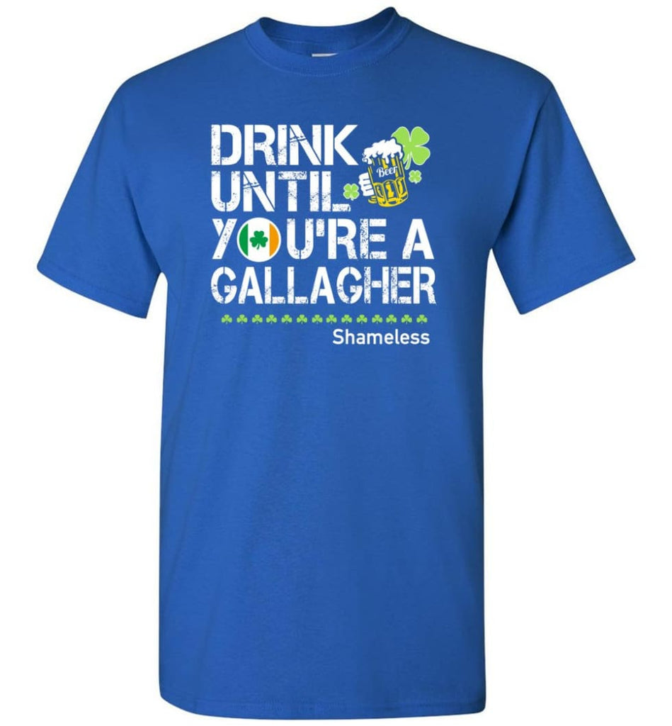 St Patrick'S Day Irish Shirt Drink Until You'Re A Gallagher Shameless T-Shirt - Royal / S