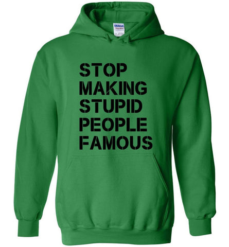 Stop making stupid people famous black - Hoodie - Irish Green / M