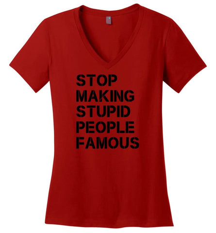 Stop making stupid people famous black - Ladies V-Neck - Red / M