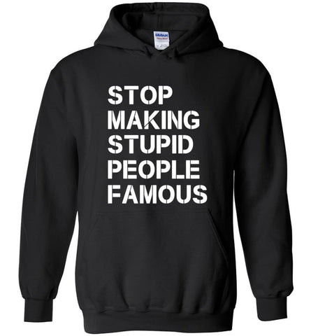Stop making stupid people famous - Hoodie - Black / M