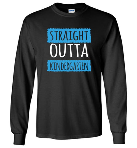Straight Outta Kindergarten Funny Shirt Vintage Kids Graduation - Long Sleeve T-Shirt - Black / M