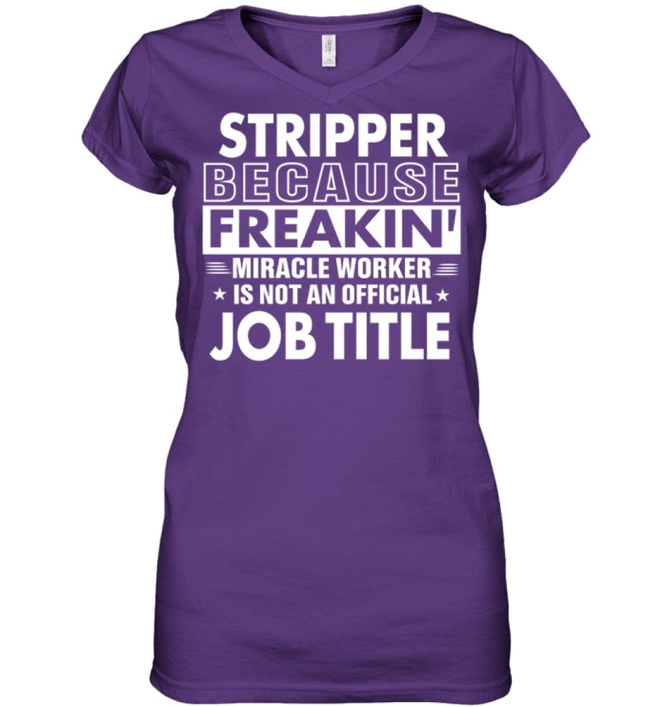 Stripper Because Freakin' Miracle Worker Job Title Ladies V-Neck - Hanes Women's Nano-T V-Neck / Purple / M - Apparel