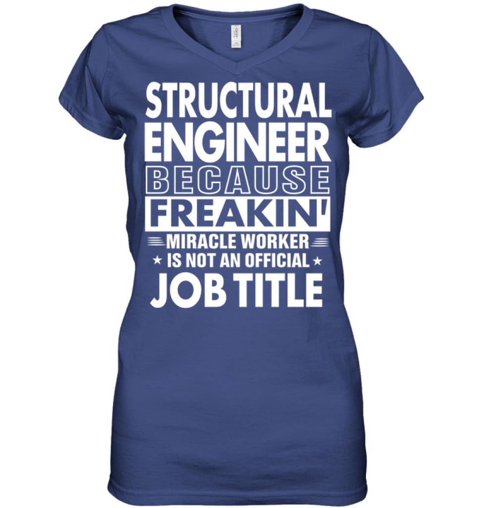 Structural Engineer Because Freakin' Miracle Worker Job Title Ladies V-Neck - Apparel