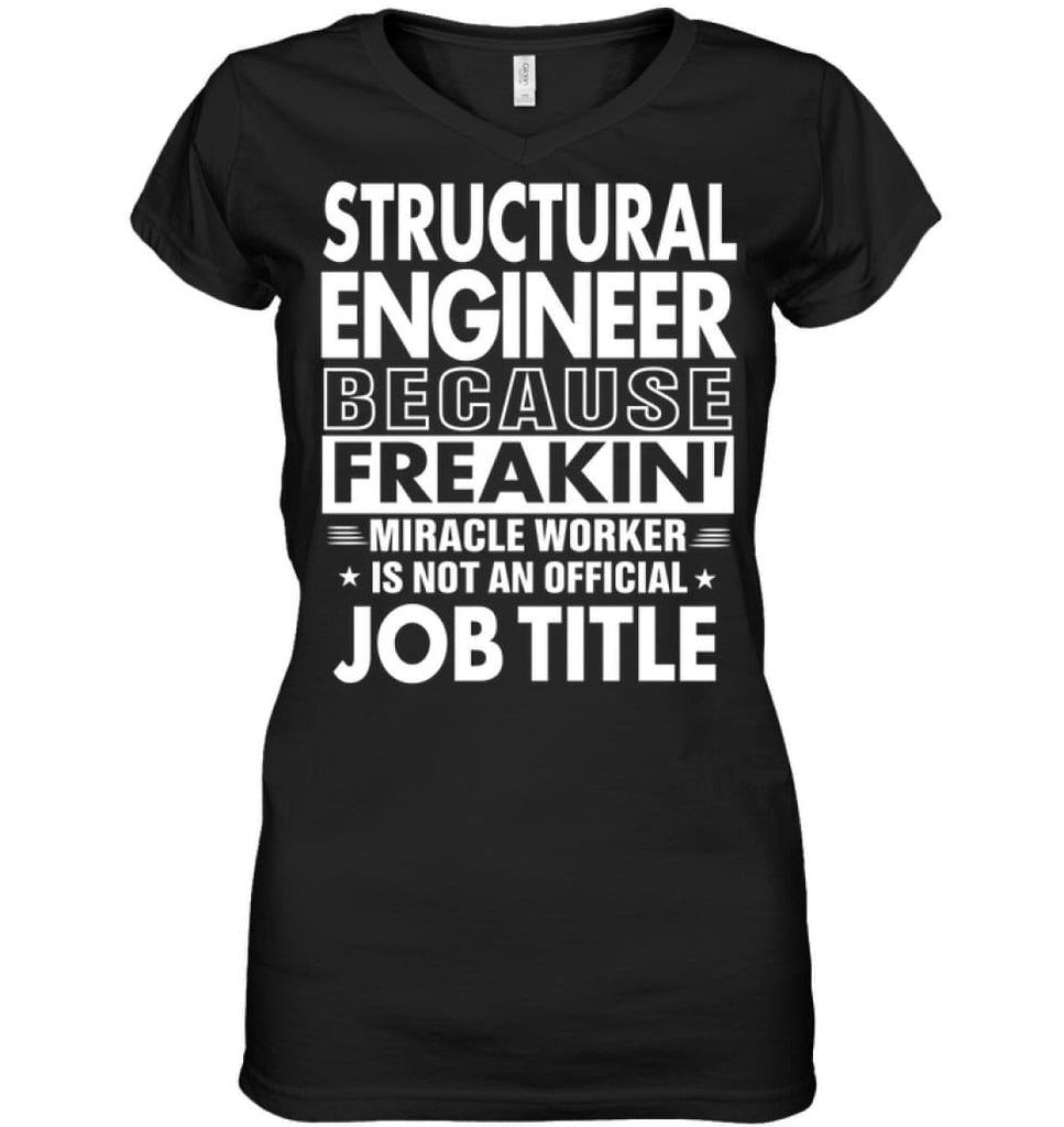 Structural Engineer Because Freakin' Miracle Worker Job Title Ladies V-Neck - Hanes Women's Nano-T V-Neck / Black / S -
