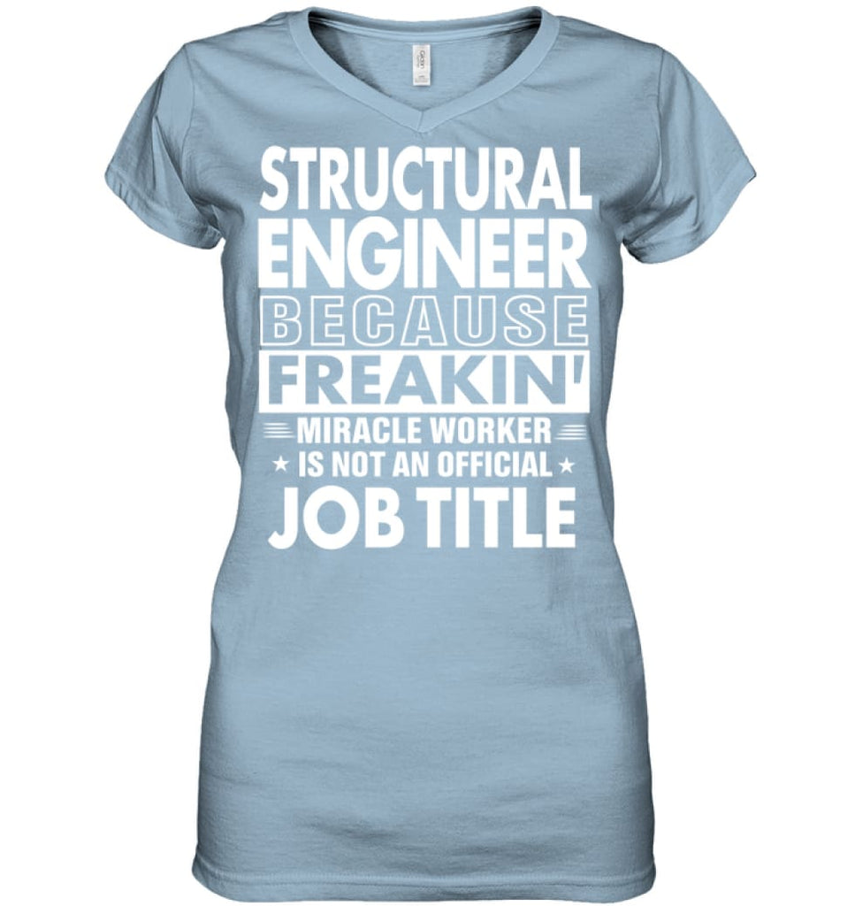 Structural Engineer Because Freakin' Miracle Worker Job Title Ladies V-Neck - Hanes Women's Nano-T V-Neck / Light Blue /