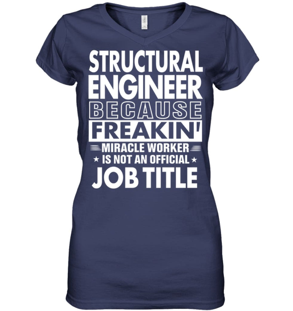 Structural Engineer Because Freakin' Miracle Worker Job Title Ladies V-Neck - Hanes Women's Nano-T V-Neck / Navy / S -