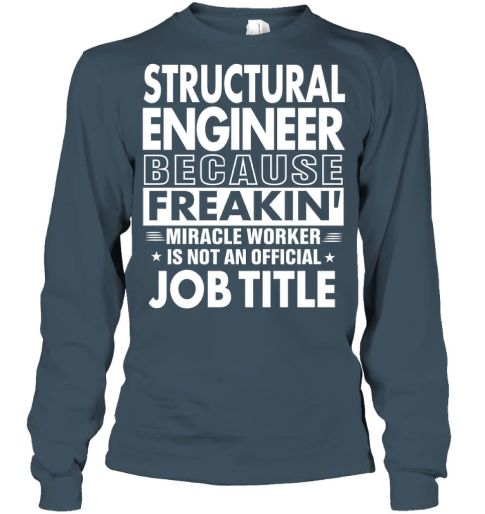 Structural Engineer Because Freakin' Miracle Worker Job Title Long Sleeve - Gildan 6.1oz Long Sleeve / Dark Heather / S