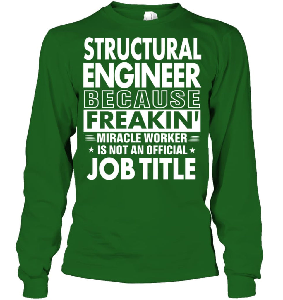 Structural Engineer Because Freakin' Miracle Worker Job Title Long Sleeve - Gildan 6.1oz Long Sleeve / Irish Green / S -