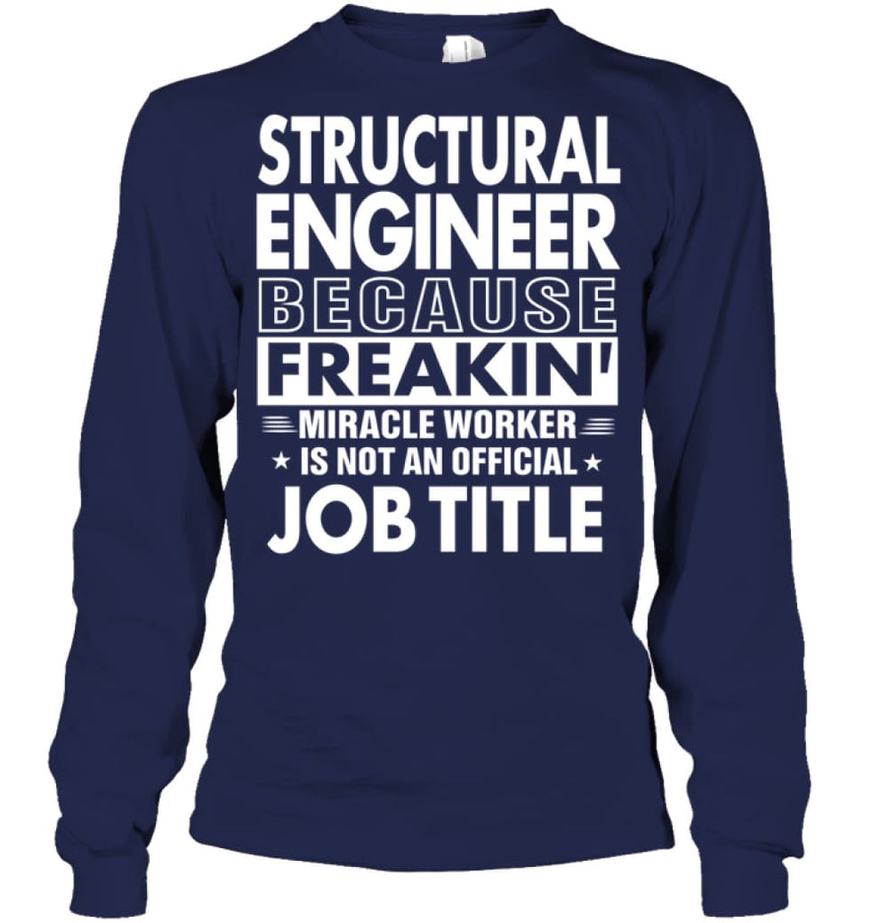 Structural Engineer Because Freakin' Miracle Worker Job Title Long Sleeve - Gildan 6.1oz Long Sleeve / Navy / S -