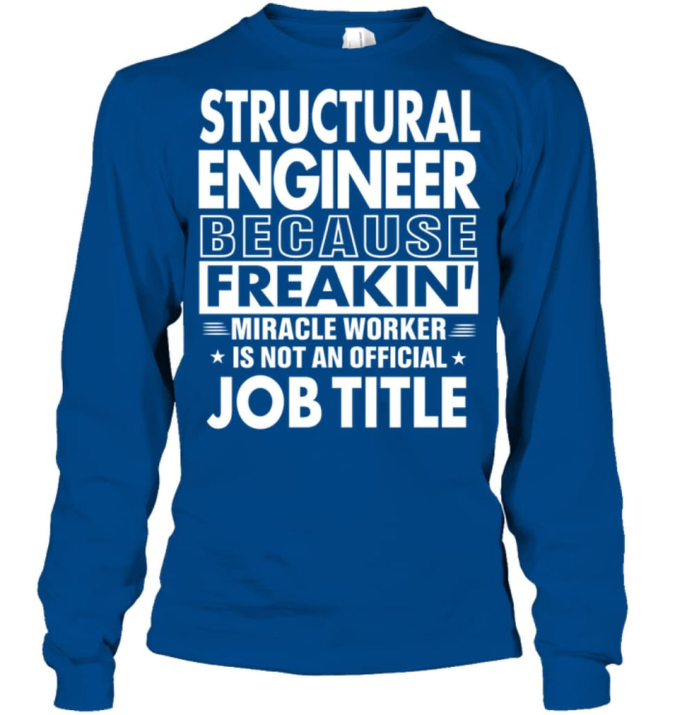 Structural Engineer Because Freakin' Miracle Worker Job Title Long Sleeve - Gildan 6.1oz Long Sleeve / Royal / S -
