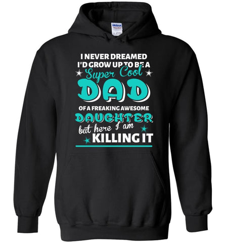 Super Cool Dad Of Freaking Awesome Daughter Here I Am Killing It Hoodie - Black / M
