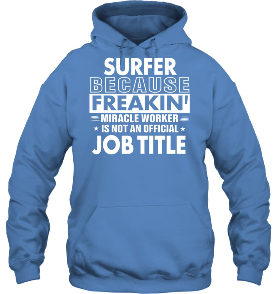 Surfer Because Freakin' Miracle Worker Job Title Hoodie - Gildan 8oz. Heavy Blend Hoodie / Carolina Blue / S - Apparel