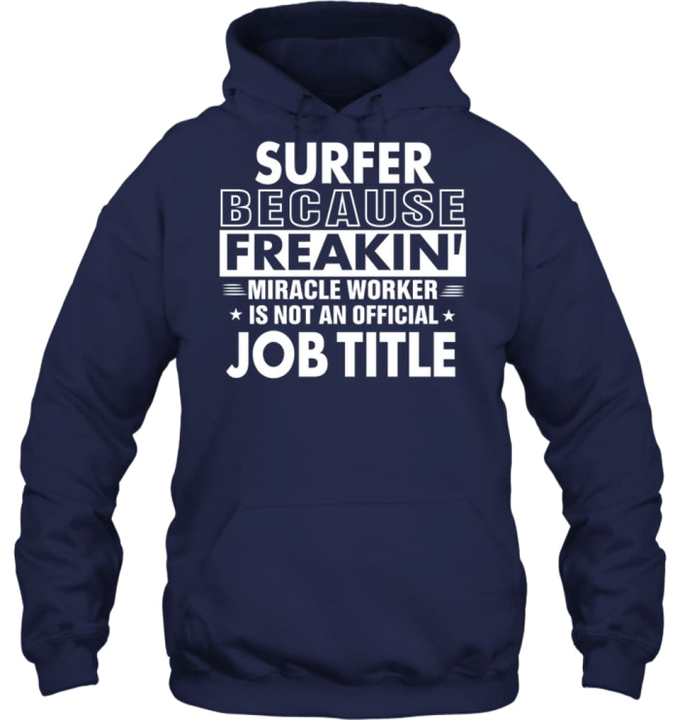 Surfer Because Freakin' Miracle Worker Job Title Hoodie - Gildan 8oz. Heavy Blend Hoodie / Navy / S - Apparel