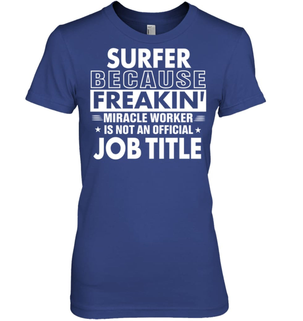 Surfer Because Freakin' Miracle Worker Job Title Women Tee - Hanes Women's Nano-T / Deep Royal / S - Apparel