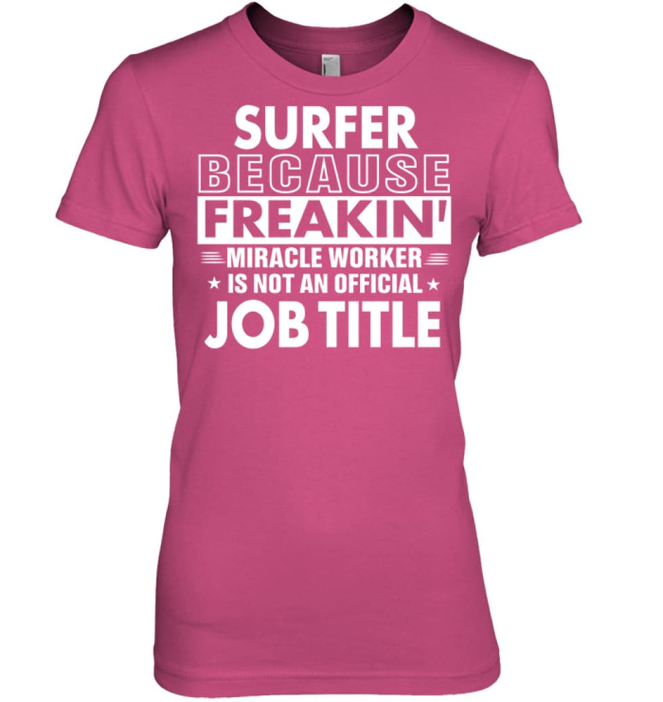 Surfer Because Freakin' Miracle Worker Job Title Women Tee - Hanes Women's Nano-T / Wow Pink / S - Apparel