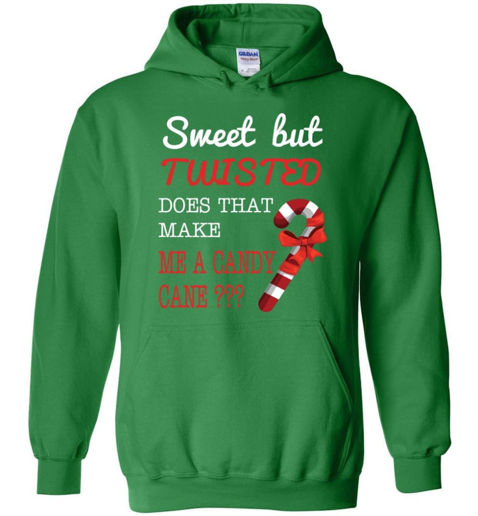 Sweet But Twisted Does That Make Me A Candy Cane Hoodie - Irish Green / M