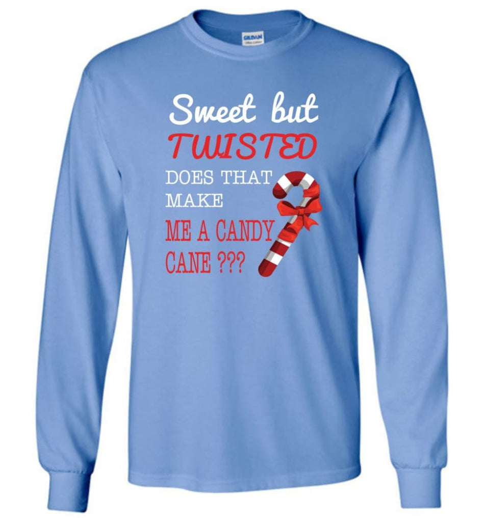 Sweet But Twisted Does That Make Me A Candy Cane Long Sleeve T-Shirt - Carolina Blue / M