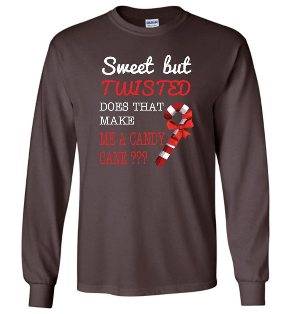 Sweet But Twisted Does That Make Me A Candy Cane Long Sleeve T-Shirt - Dark Chocolate / M