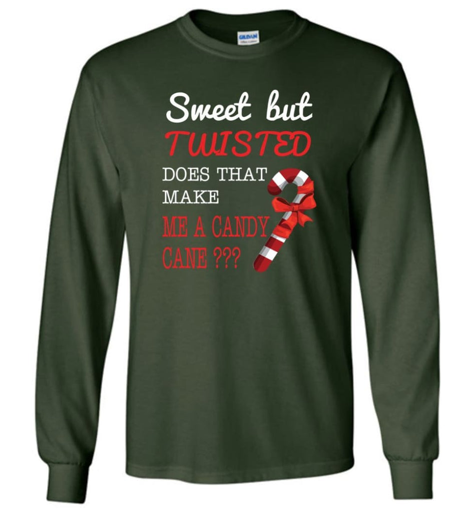 Sweet But Twisted Does That Make Me A Candy Cane Long Sleeve T-Shirt - Forest Green / M