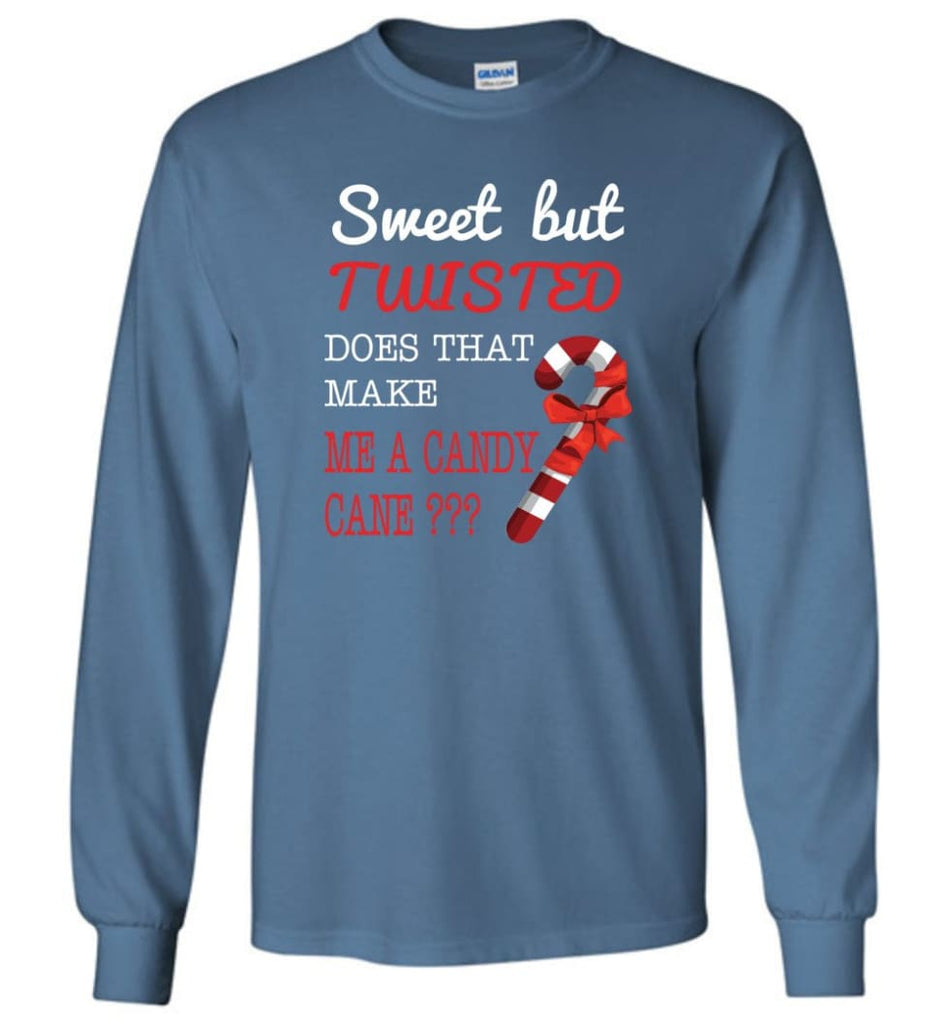 Sweet But Twisted Does That Make Me A Candy Cane Long Sleeve T-Shirt - Indigo Blue / M