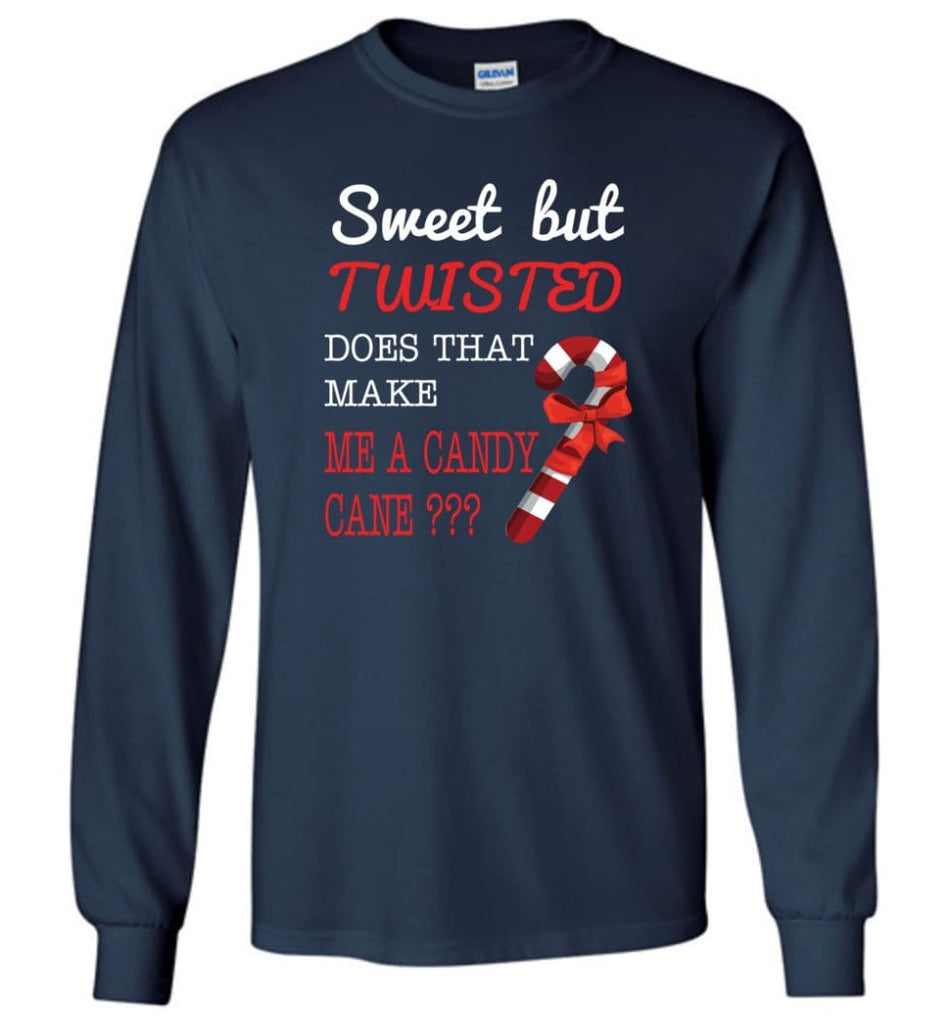 Sweet But Twisted Does That Make Me A Candy Cane Long Sleeve T-Shirt - Navy / M