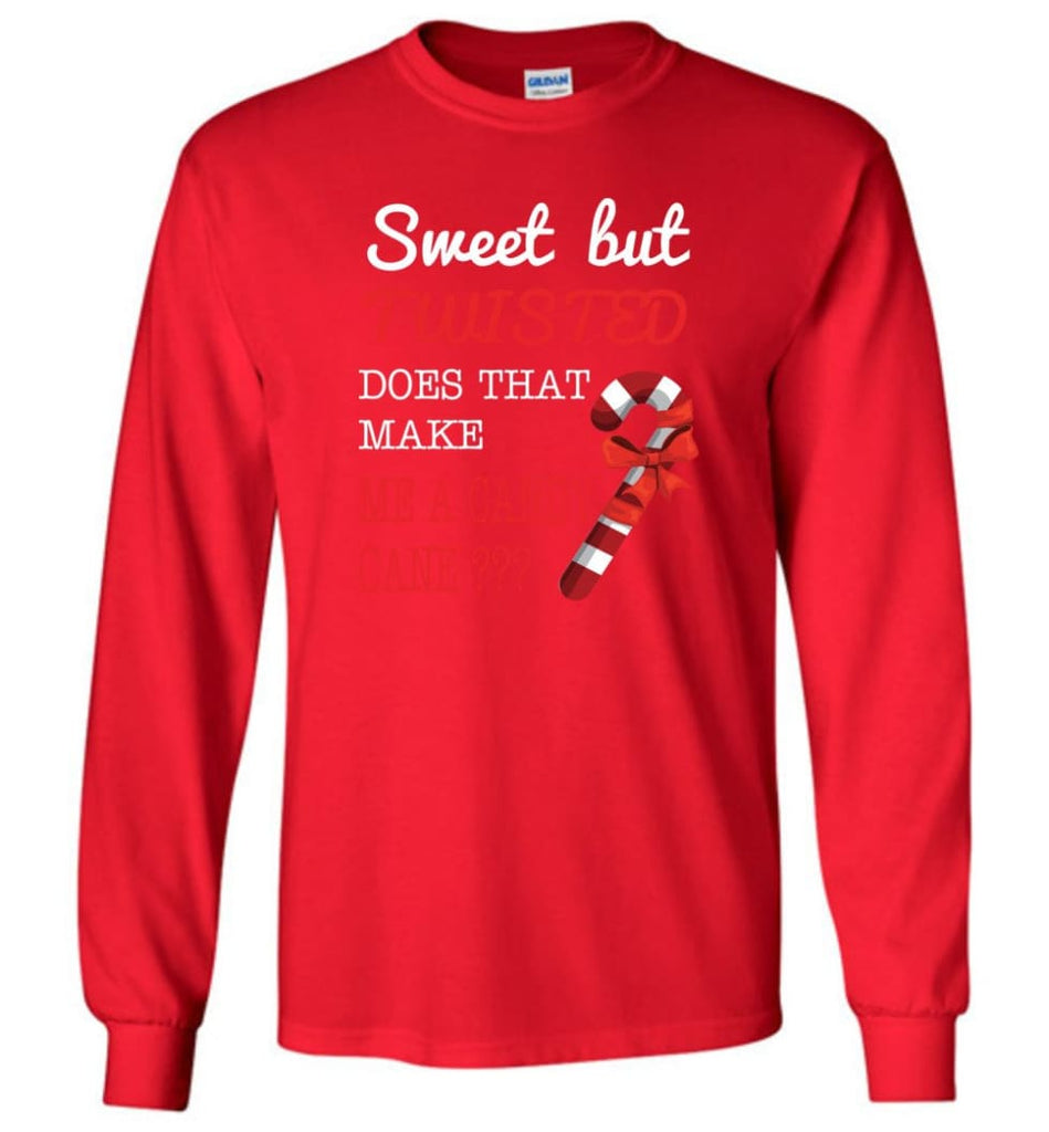 Sweet But Twisted Does That Make Me A Candy Cane Long Sleeve T-Shirt - Red / M