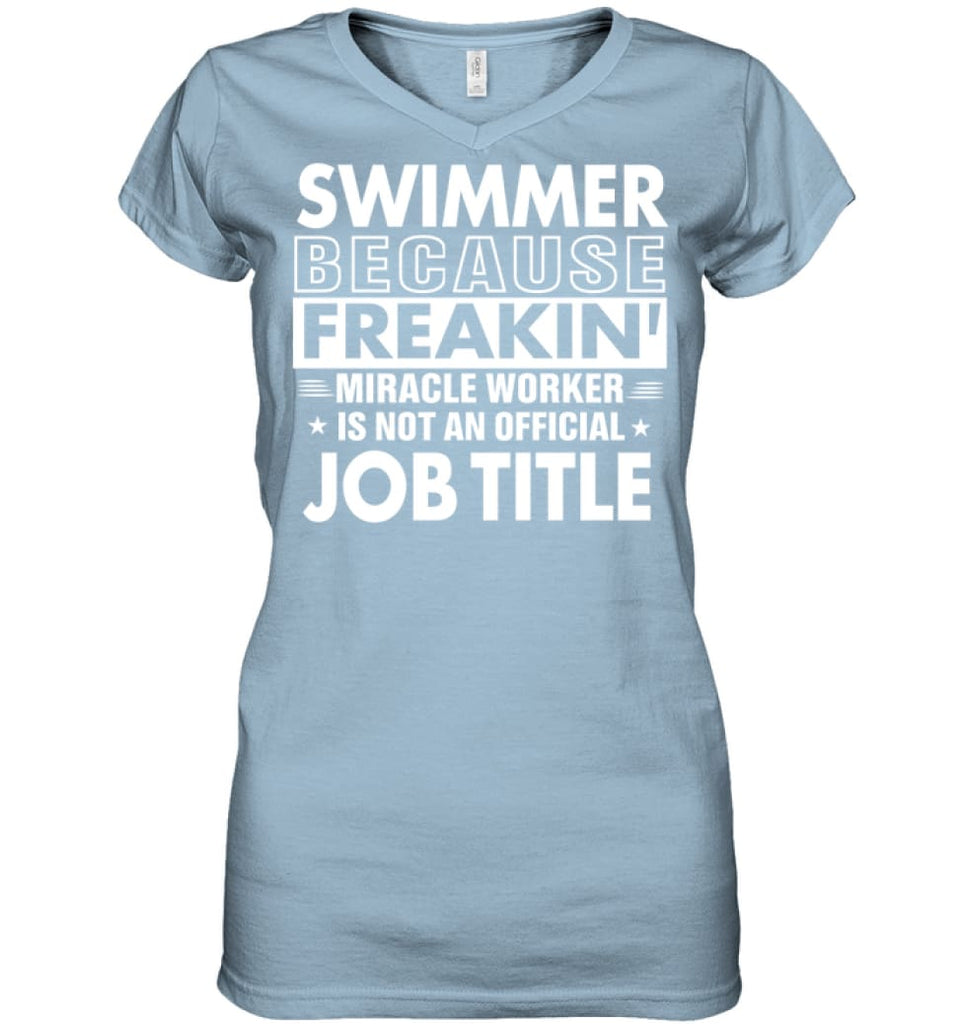Swimmer Because Freakin' Miracle Worker Job Title Ladies V-Neck - Hanes Women's Nano-T V-Neck / Light Blue / S - Apparel