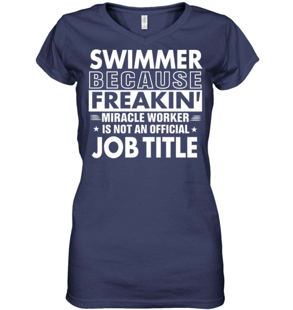 Swimmer Because Freakin' Miracle Worker Job Title Ladies V-Neck - Hanes Women's Nano-T V-Neck / Navy / S - Apparel