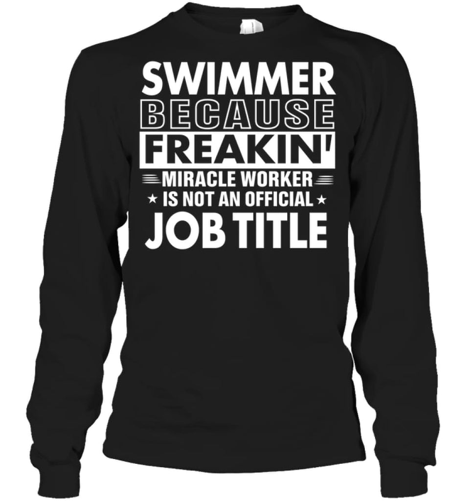 Swimmer Because Freakin' Miracle Worker Job Title Long Sleeve - Gildan 6.1oz Long Sleeve / Black / S - Apparel
